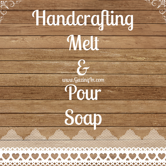 Handcrafting Melt and Pour Soap